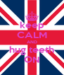 keep CALM AND hug teeth ON - Personalised Poster A4 size