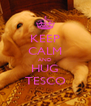 KEEP CALM AND HUG TESCO - Personalised Poster A4 size