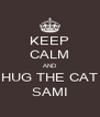 KEEP CALM AND HUG THE CAT SAMI - Personalised Poster A4 size