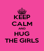 KEEP CALM AND HUG THE GIRLS - Personalised Poster A4 size