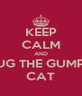 KEEP CALM AND HUG THE GUMPY CAT - Personalised Poster A4 size