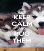 KEEP CALM AND HUG THEM - Personalised Poster A4 size