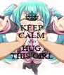 KEEP CALM AND HUG THIS GIRL - Personalised Poster A4 size