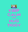 KEEP CALM AND HUG TIGGY - Personalised Poster A4 size