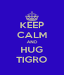 KEEP CALM AND HUG TIGRO - Personalised Poster A4 size