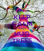 KEEP CALM AND HUG TREES - Personalised Poster A4 size