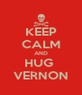 KEEP CALM AND HUG  VERNON - Personalised Poster A4 size