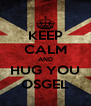 KEEP CALM AND HUG YOU OSGEL - Personalised Poster A4 size