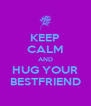 KEEP CALM AND HUG YOUR BESTFRIEND - Personalised Poster A4 size