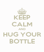 KEEP CALM AND HUG YOUR BOTTLE - Personalised Poster A4 size