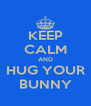 KEEP CALM AND HUG YOUR BUNNY - Personalised Poster A4 size