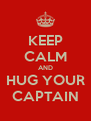 KEEP CALM AND HUG YOUR CAPTAIN - Personalised Poster A4 size