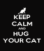 KEEP CALM AND HUG  YOUR CAT - Personalised Poster A4 size