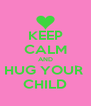 KEEP CALM AND HUG YOUR  CHILD - Personalised Poster A4 size