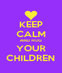 KEEP CALM AND HUG YOUR CHILDREN - Personalised Poster A4 size