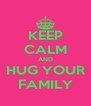 KEEP CALM AND HUG YOUR FAMILY - Personalised Poster A4 size