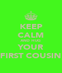 KEEP CALM AND HUG YOUR FIRST COUSIN - Personalised Poster A4 size