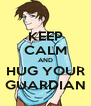 KEEP CALM AND HUG YOUR GUARDIAN - Personalised Poster A4 size