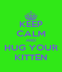 KEEP CALM AND HUG YOUR KITTEN - Personalised Poster A4 size