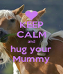 KEEP CALM and hug your Mummy - Personalised Poster A4 size