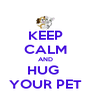 KEEP CALM AND HUG  YOUR PET - Personalised Poster A4 size