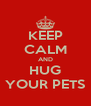 KEEP CALM AND HUG YOUR PETS - Personalised Poster A4 size