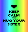 KEEP CALM AND HUG YOUR SISTER - Personalised Poster A4 size