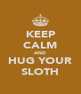 KEEP CALM AND HUG YOUR SLOTH - Personalised Poster A4 size