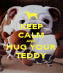 KEEP CALM AND HUG YOUR TEDDY - Personalised Poster A4 size