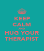 KEEP CALM AND HUG YOUR THERAPIST - Personalised Poster A4 size