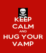 KEEP CALM AND HUG YOUR VAMP - Personalised Poster A4 size