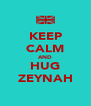 KEEP CALM AND HUG ZEYNAH - Personalised Poster A4 size