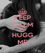 KEEP CALM AND HUGG ME - Personalised Poster A4 size