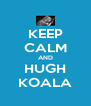 KEEP CALM AND HUGH KOALA - Personalised Poster A4 size