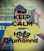 KEEP CALM AND Hugo Drumonnd  - Personalised Poster A4 size