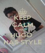 KEEP CALM AND HUGO  HAS STYLE - Personalised Poster A4 size