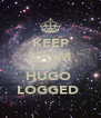 KEEP CALM AND HUGO  LOGGED  - Personalised Poster A4 size
