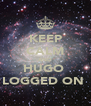 KEEP CALM AND HUGO  LOGGED ON  - Personalised Poster A4 size