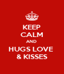 KEEP CALM AND  HUGS LOVE  & KISSES - Personalised Poster A4 size