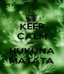 KEEP CALM AND HUKUNA MATATA - Personalised Poster A4 size