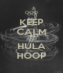 KEEP CALM AND HULA HOOP - Personalised Poster A4 size