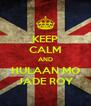 KEEP CALM AND HULAAN MO JADE ROY - Personalised Poster A4 size