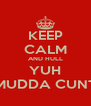 KEEP CALM AND HULL YUH MUDDA CUNT - Personalised Poster A4 size