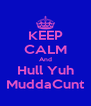KEEP CALM And Hull Yuh MuddaCunt - Personalised Poster A4 size