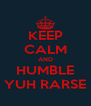KEEP CALM AND HUMBLE YUH RARSE - Personalised Poster A4 size