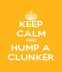 KEEP CALM AND HUMP A CLUNKER - Personalised Poster A4 size