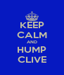 KEEP CALM AND HUMP CLIVE - Personalised Poster A4 size