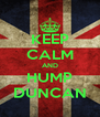 KEEP CALM AND HUMP DUNCAN - Personalised Poster A4 size
