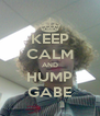 KEEP CALM AND HUMP GABE - Personalised Poster A4 size