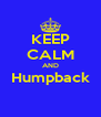 KEEP CALM AND Humpback  - Personalised Poster A4 size